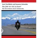 Ein Jahr ist viel zu kurz! Das Südamerika Motorrad-Buch